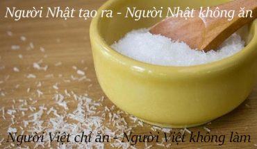 Bột ngọt người nhật làm nhưng chỉ người Việt ăn